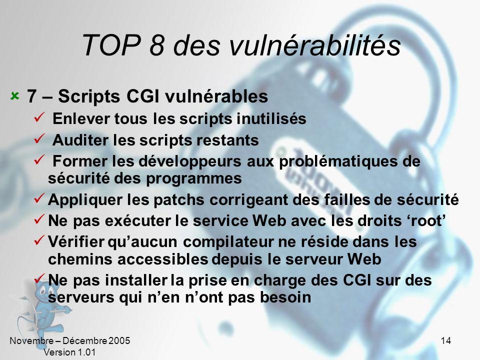 Novembre – Décembre 2005 Version 1.01 14 TOP 8 des vulnérabilités 7 – Scripts CGI vulnérables Enlever tous les scripts inutilisés Auditer les scripts