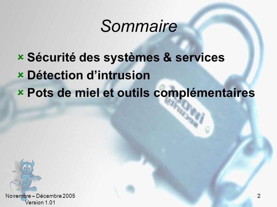 Novembre – Décembre 2005 Version 1.01 2 Sommaire Sécurité des systèmes & services Détection dintrusion Pots de miel et outils complémentaires
