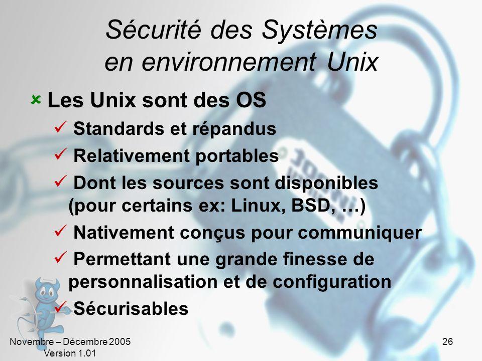 Novembre – Décembre 2005 Version 1.01 26 Sécurité des Systèmes en environnement Unix Les Unix sont des OS Standards et répandus Relativement portables