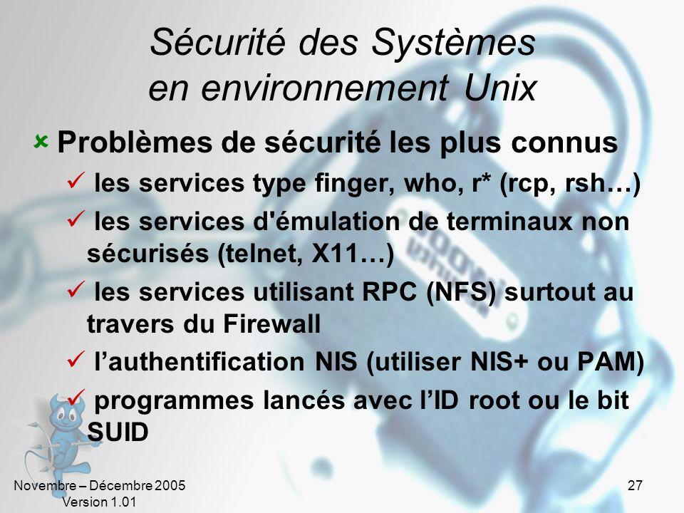Novembre – Décembre 2005 Version 1.01 27 Sécurité des Systèmes en environnement Unix Problèmes de sécurité les plus connus les services type finger, w