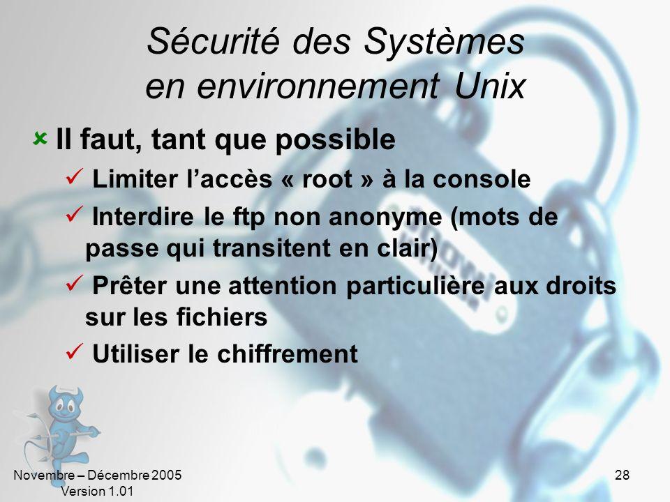 Novembre – Décembre 2005 Version 1.01 28 Sécurité des Systèmes en environnement Unix Il faut, tant que possible Limiter laccès « root » à la console I