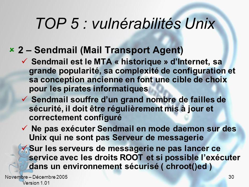 Novembre – Décembre 2005 Version 1.01 30 TOP 5 : vulnérabilités Unix 2 – Sendmail (Mail Transport Agent) Sendmail est le MTA « historique » dInternet,