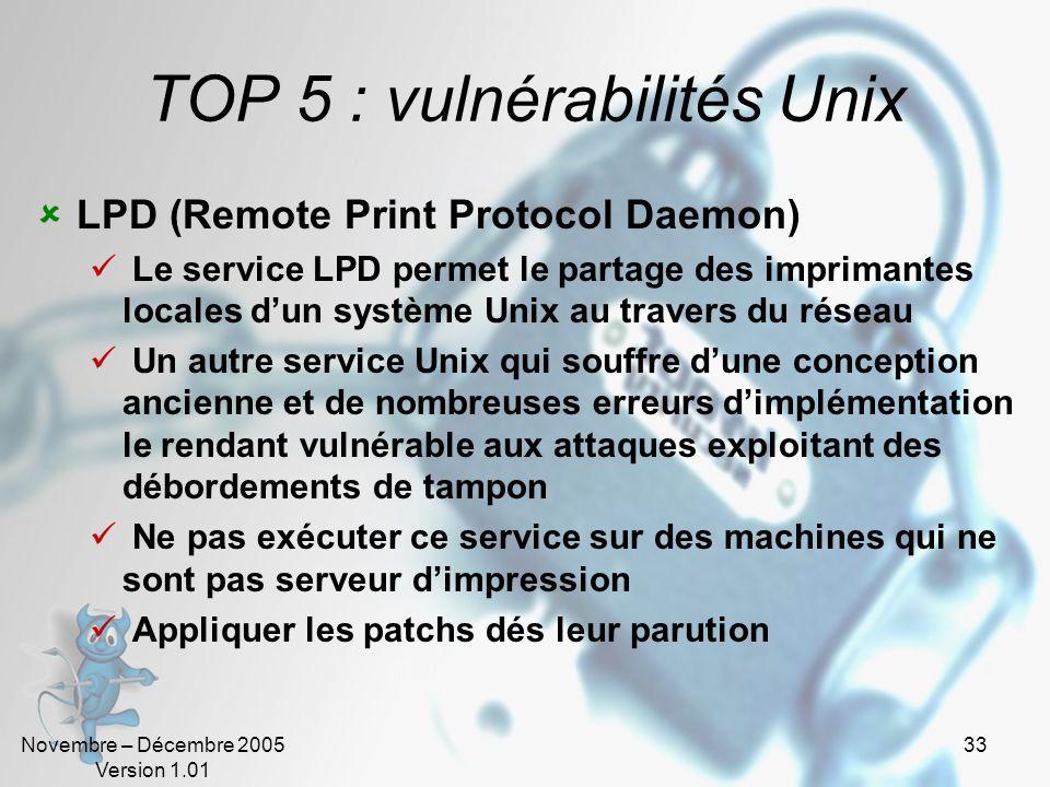 Novembre – Décembre 2005 Version 1.01 33 TOP 5 : vulnérabilités Unix LPD (Remote Print Protocol Daemon) Le service LPD permet le partage des imprimant