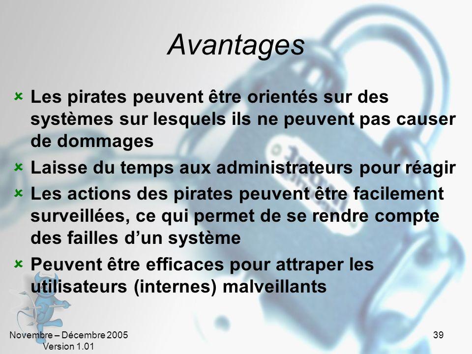 Novembre – Décembre 2005 Version 1.01 39 Avantages Les pirates peuvent être orientés sur des systèmes sur lesquels ils ne peuvent pas causer de dommag