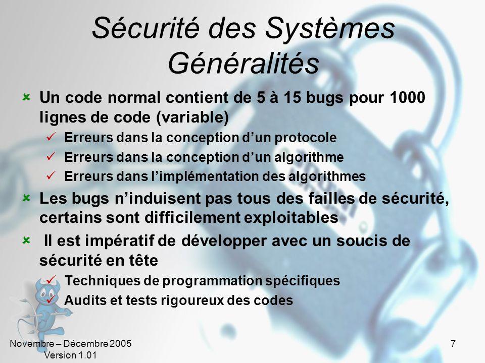 Novembre – Décembre 2005 Version 1.01 28 Sécurité des Systèmes en environnement Unix Il faut, tant que possible Limiter laccès « root » à la console Interdire le ftp non anonyme (mots de passe qui transitent en clair) Prêter une attention particulière aux droits sur les fichiers Utiliser le chiffrement
