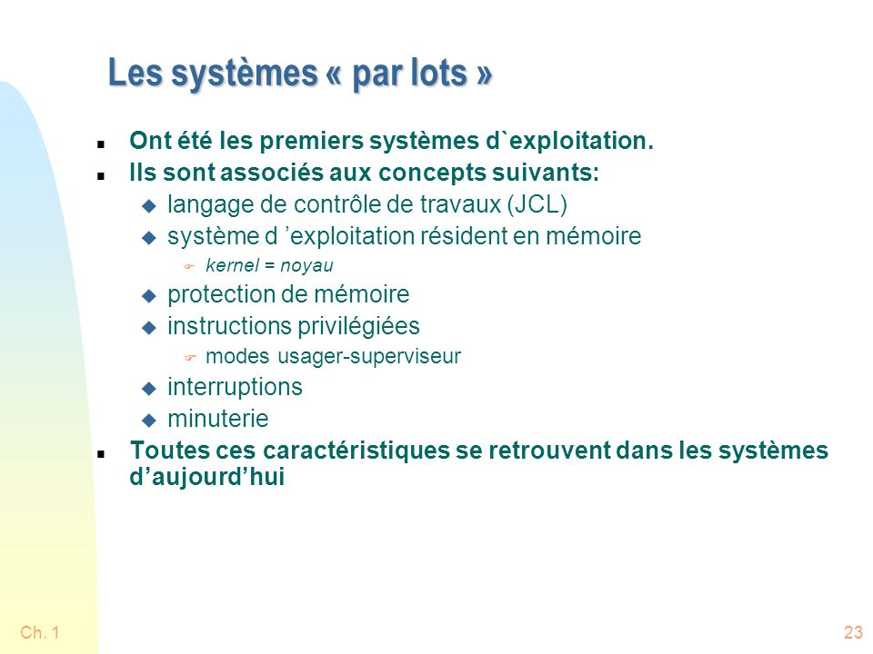Ch. 123 Les systèmes « par lots » n Ont été les premiers systèmes d`exploitation.