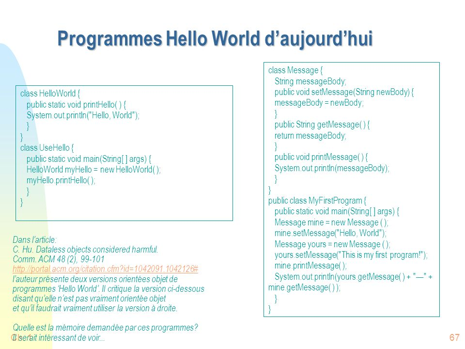Ch. 167 Programmes Hello World daujourdhui class HelloWorld { public static void printHello( ) { System.out.println(