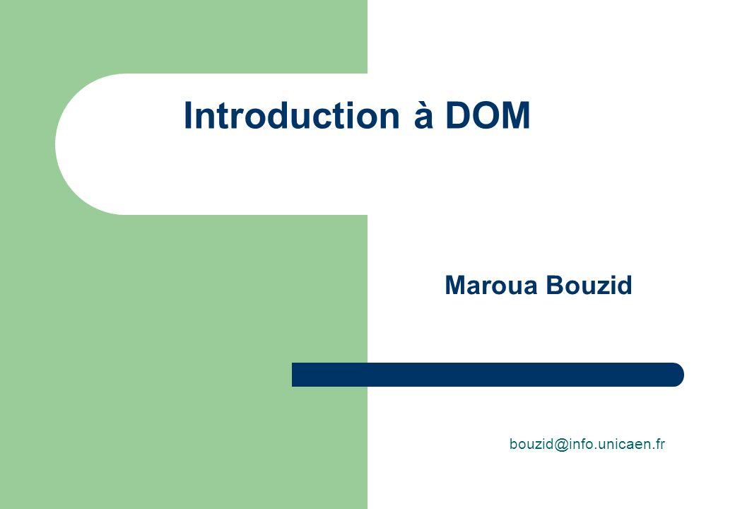 Introduction à DOM bouzid@info.unicaen.fr Maroua Bouzid