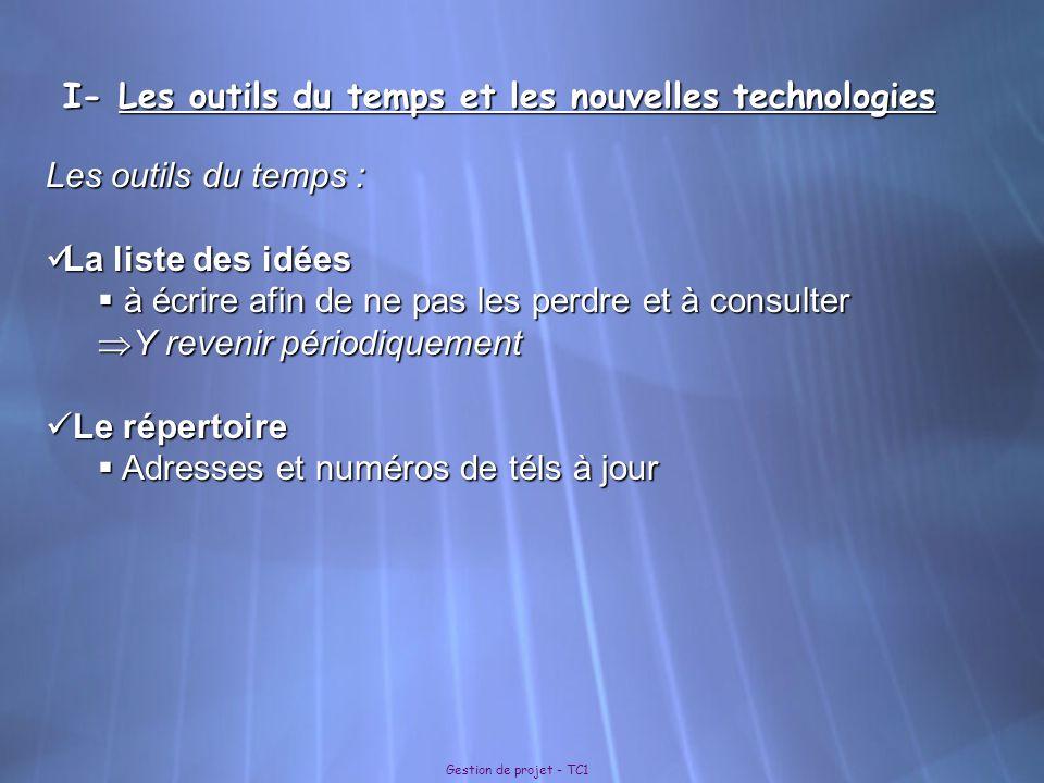 I- Les outils du temps et les nouvelles technologies Gestion de projet - TC1 Les outils du temps : La liste des idées La liste des idées à écrire afin