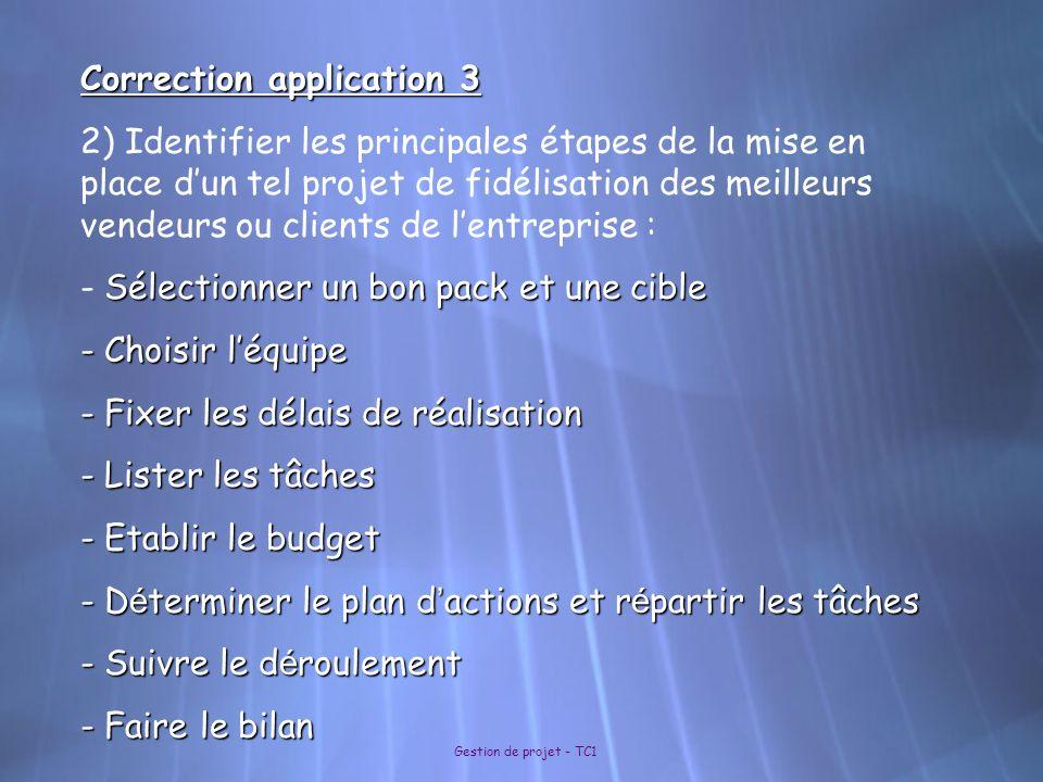 Gestion de projet - TC1 Correction application 3 2) Identifier les principales étapes de la mise en place dun tel projet de fidélisation des meilleurs