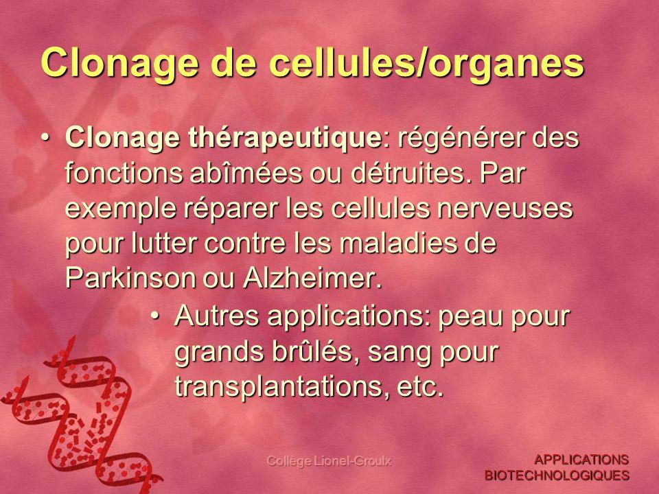Collège Lionel-Groulx Clonage de cellules/organes Clonage thérapeutique: régénérer des fonctions abîmées ou détruites. Par exemple réparer les cellule