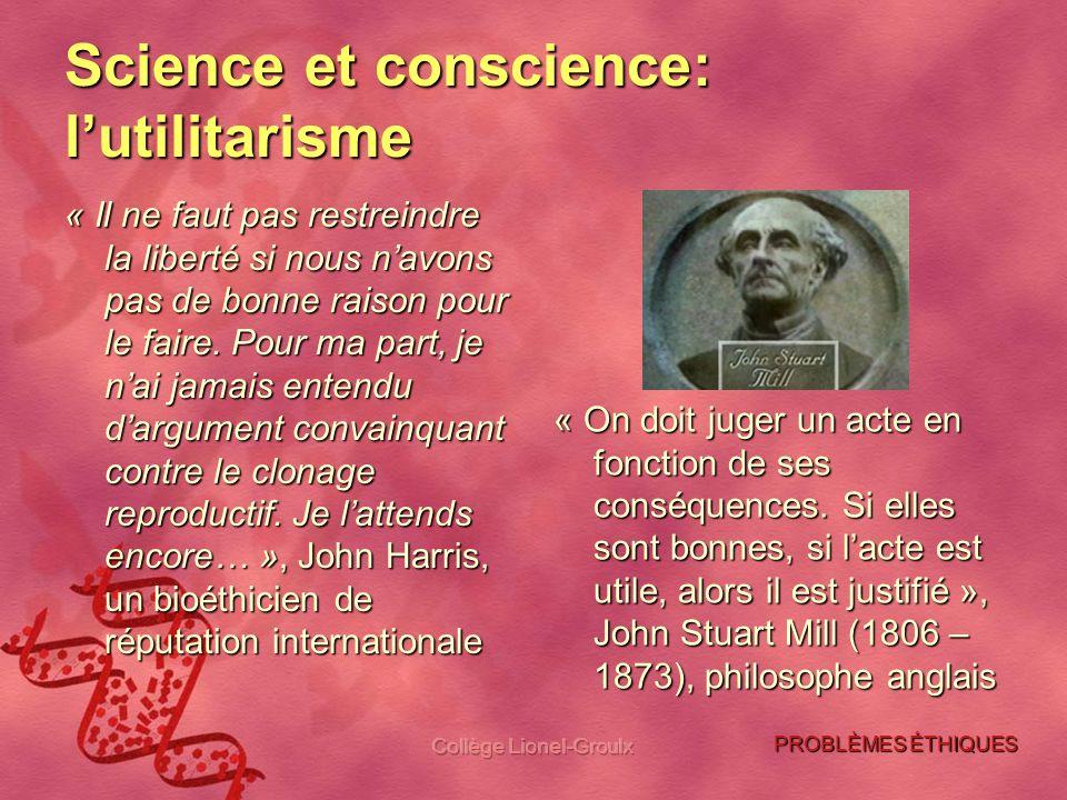 Collège Lionel-Groulx Science et conscience: lutilitarisme « Il ne faut pas restreindre la liberté si nous navons pas de bonne raison pour le faire. P