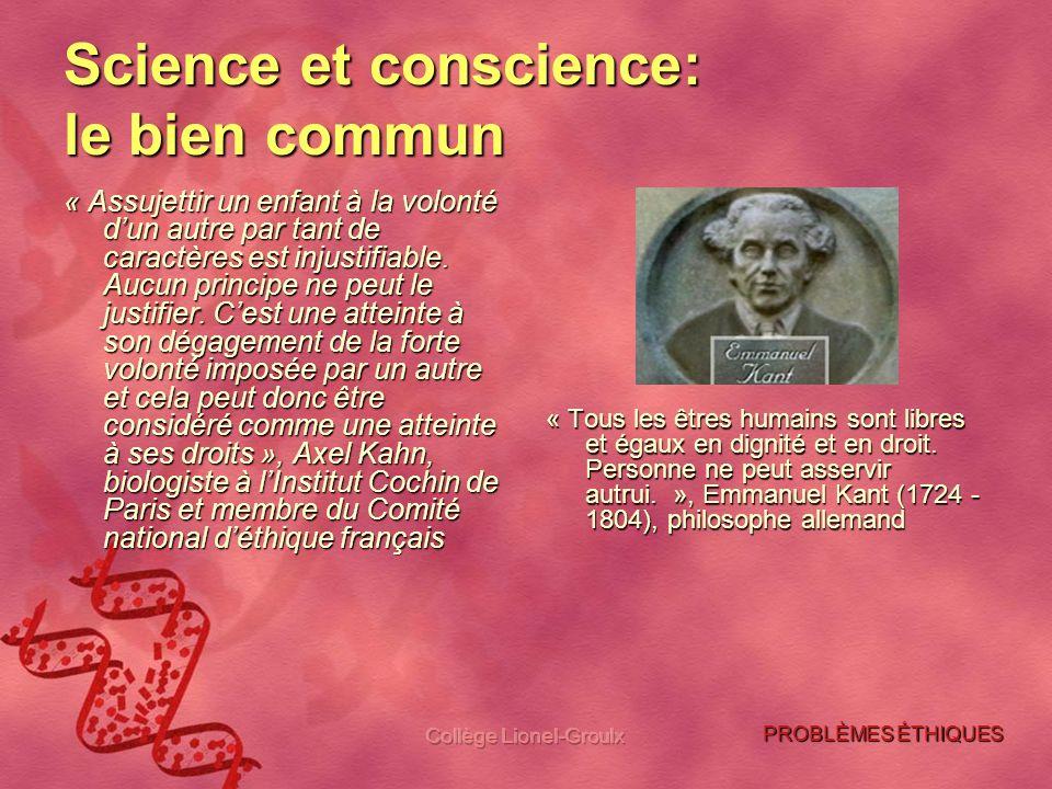 Collège Lionel-Groulx Science et conscience: le bien commun « Assujettir un enfant à la volonté dun autre par tant de caractères est injustifiable. Au
