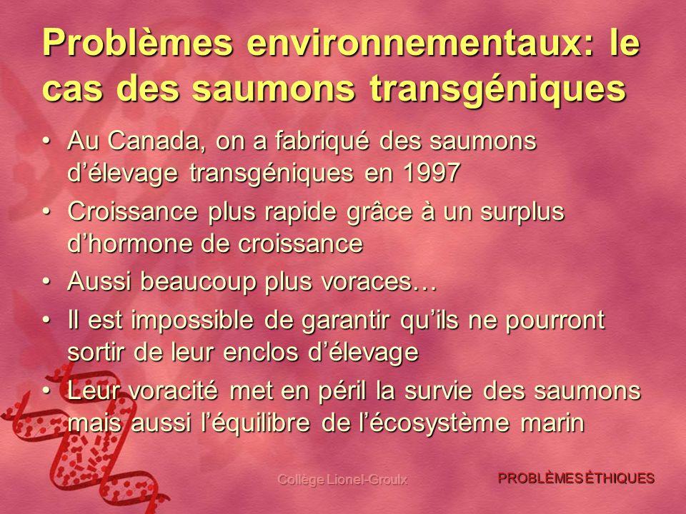 Collège Lionel-Groulx Problèmes environnementaux: le cas des saumons transgéniques Au Canada, on a fabriqué des saumons délevage transgéniques en 1997