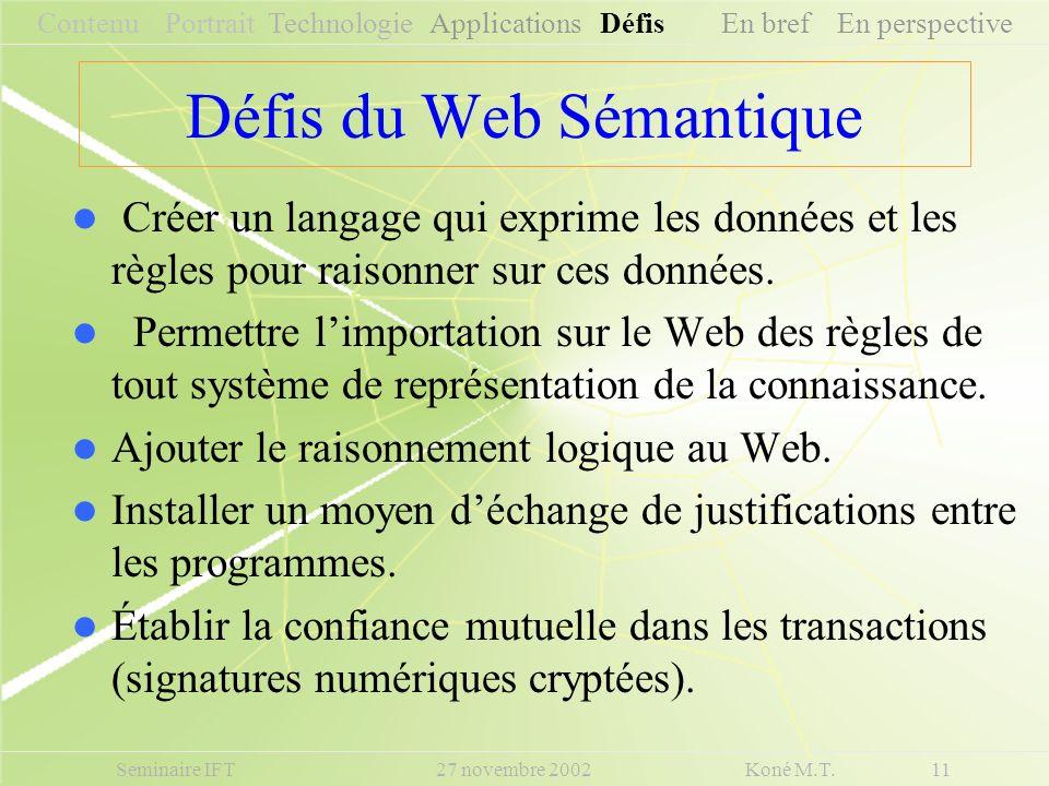Défis du Web Sémantique Créer un langage qui exprime les données et les règles pour raisonner sur ces données. Permettre limportation sur le Web des r