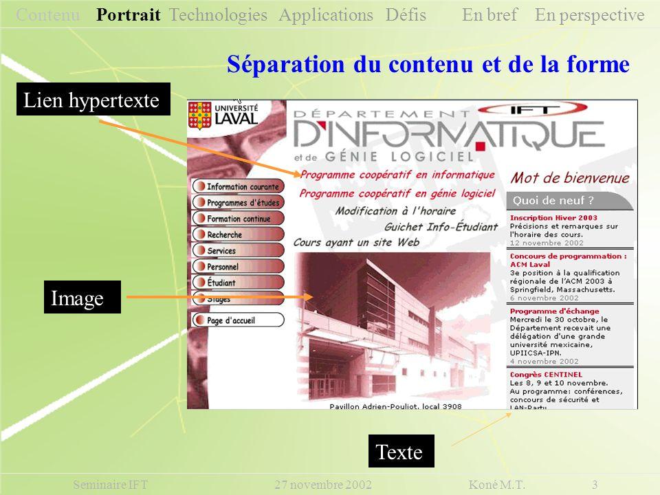 Seminaire IFT 27 novembre 2002 Koné M.T. 3 Lien hypertexte Image Séparation du contenu et de la forme Contenu Portrait Technologies Applications Défis