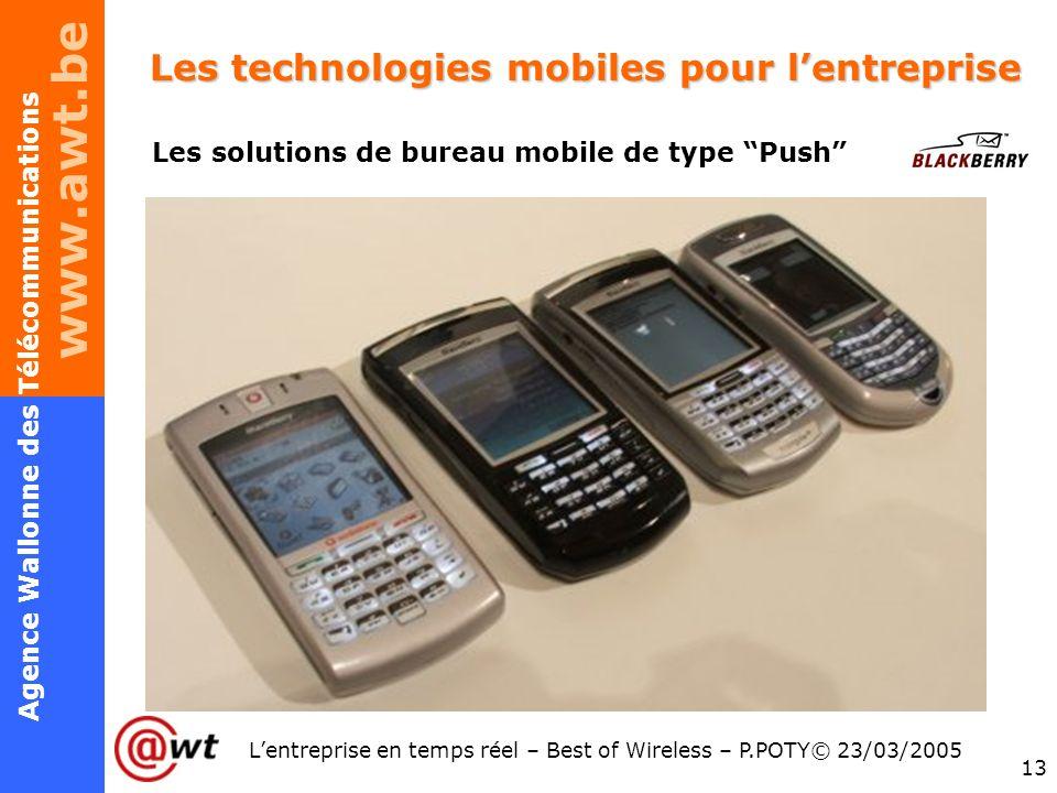 www.awt.be 13 Agence Wallonne des Télécommunications Lentreprise en temps réel – Best of Wireless – P.POTY© 23/03/2005 Les technologies mobiles pour l