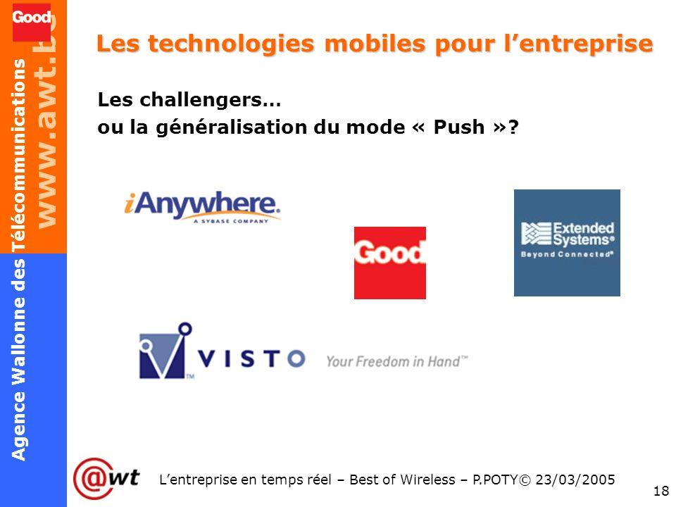 www.awt.be 18 Agence Wallonne des Télécommunications Lentreprise en temps réel – Best of Wireless – P.POTY© 23/03/2005 Les technologies mobiles pour l