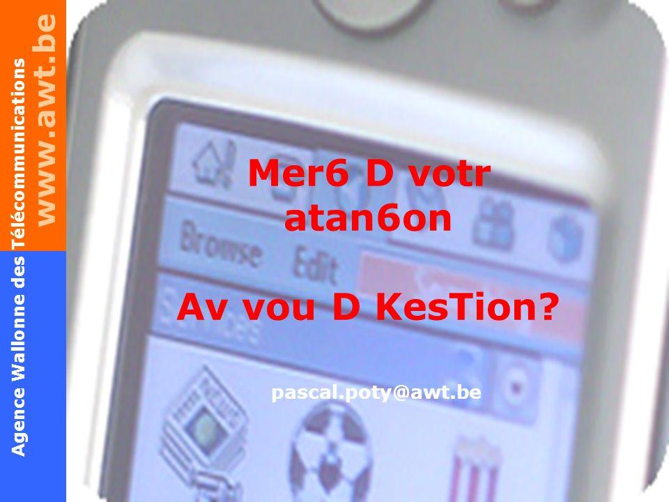 www.awt.be 25 Agence Wallonne des Télécommunications Lentreprise en temps réel – Best of Wireless – P.POTY© 23/03/2005 Mer6 D votr atan6on Av vou D Ke