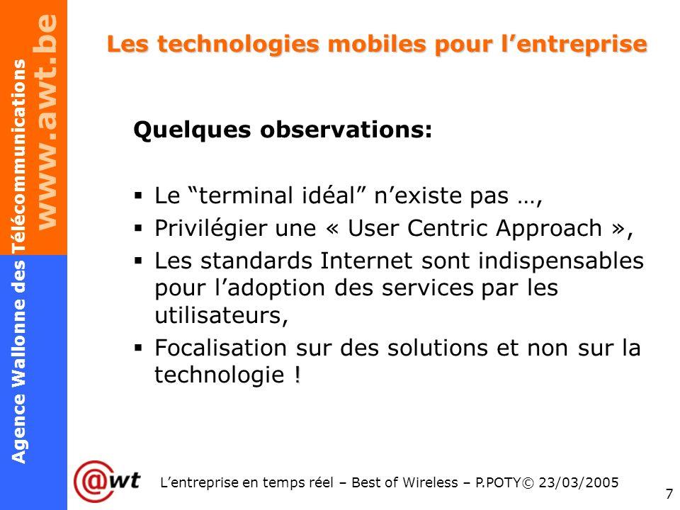 www.awt.be 7 Agence Wallonne des Télécommunications Lentreprise en temps réel – Best of Wireless – P.POTY© 23/03/2005 Les technologies mobiles pour le