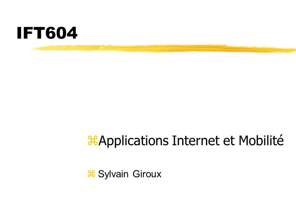 IFT604 zApplications Internet et Mobilité zSylvain Giroux