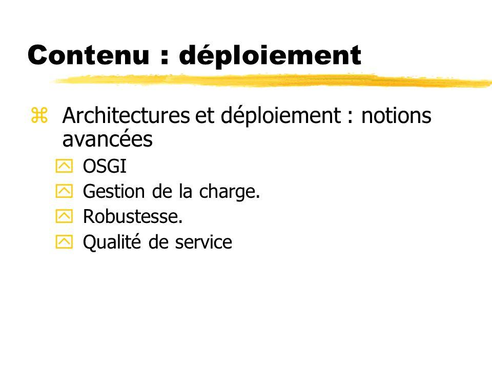 Contenu : déploiement zArchitectures et déploiement : notions avancées yOSGI yGestion de la charge. yRobustesse. yQualité de service