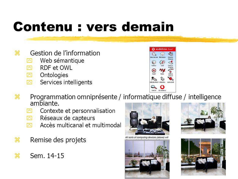 Contenu : vers demain zGestion de linformation yWeb sémantique yRDF et OWL yOntologies yServices intelligents zProgrammation omniprésente / informatiq