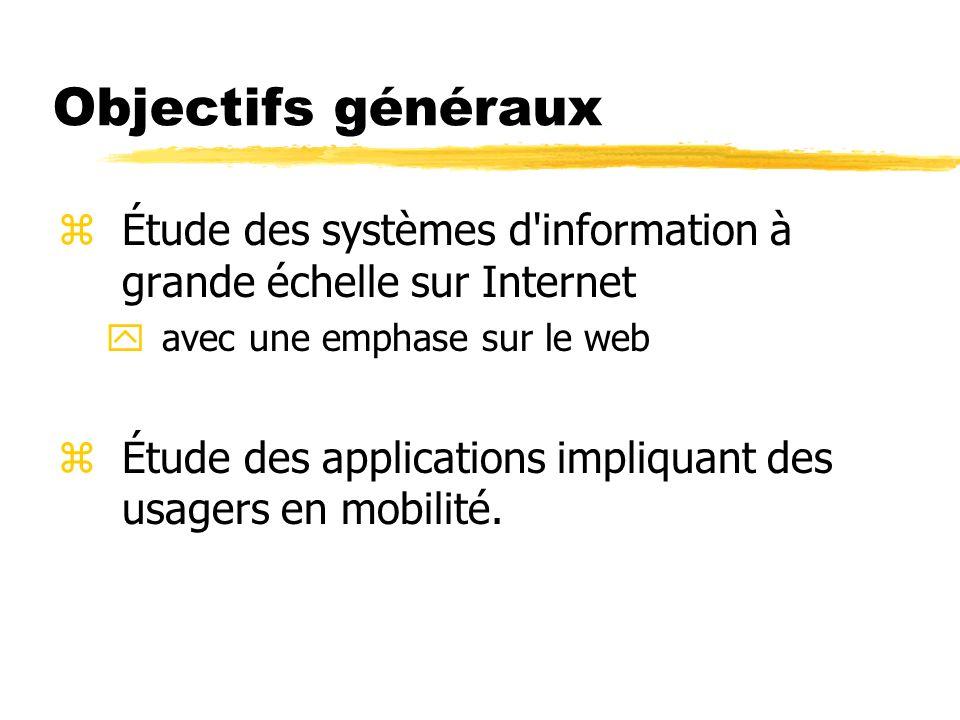 Objectifs généraux zÉtude des systèmes d'information à grande échelle sur Internet yavec une emphase sur le web zÉtude des applications impliquant des