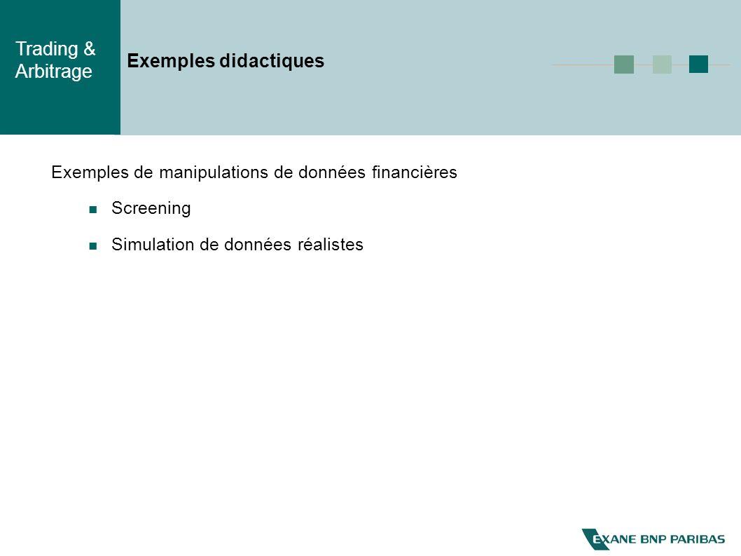 Trading & Arbitrage Exemples didactiques Exemples de manipulations de données financières Screening Simulation de données réalistes