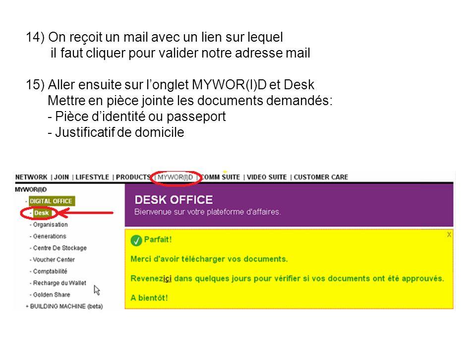 14) On reçoit un mail avec un lien sur lequel il faut cliquer pour valider notre adresse mail 15) Aller ensuite sur longlet MYWOR(l)D et Desk Mettre e