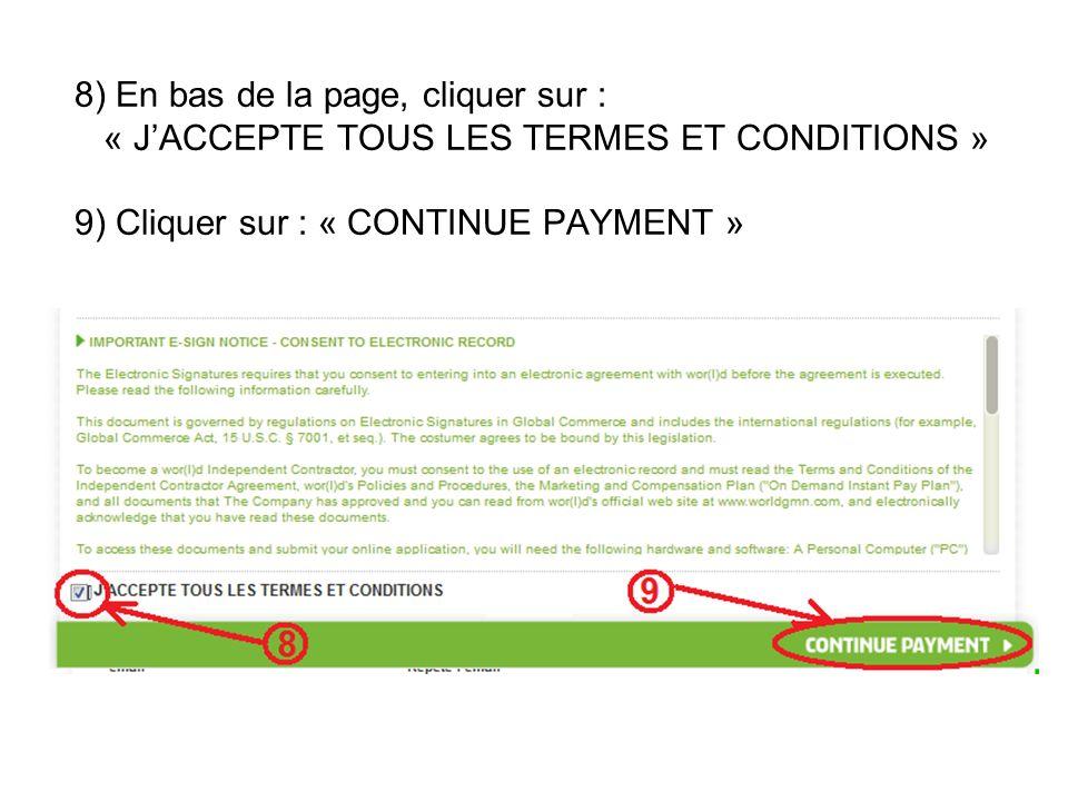 8) En bas de la page, cliquer sur : « JACCEPTE TOUS LES TERMES ET CONDITIONS » 9) Cliquer sur : « CONTINUE PAYMENT »