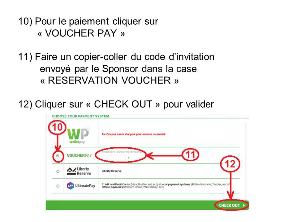 10) Pour le paiement cliquer sur « VOUCHER PAY » 11) Faire un copier-coller du code dinvitation envoyé par le Sponsor dans la case « RESERVATION VOUCHER » 12) Cliquer sur « CHECK OUT » pour valider
