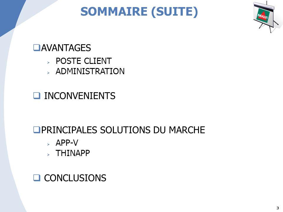 3 AVANTAGES POSTE CLIENT ADMINISTRATION INCONVENIENTS PRINCIPALES SOLUTIONS DU MARCHE APP-V THINAPP CONCLUSIONS SOMMAIRE (SUITE)
