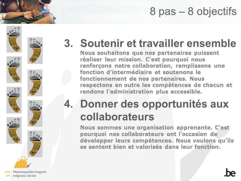 8 pas – 8 objectifs 3.Soutenir et travailler ensemble Nous souhaitons que nos partenaires puissent réaliser leur mission. C'est pourquoi nous renforço