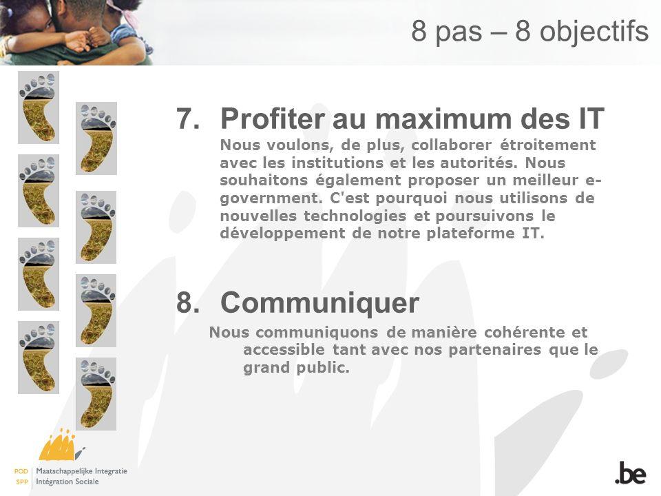 8 pas – 8 objectifs 7.Profiter au maximum des IT Nous voulons, de plus, collaborer étroitement avec les institutions et les autorités.