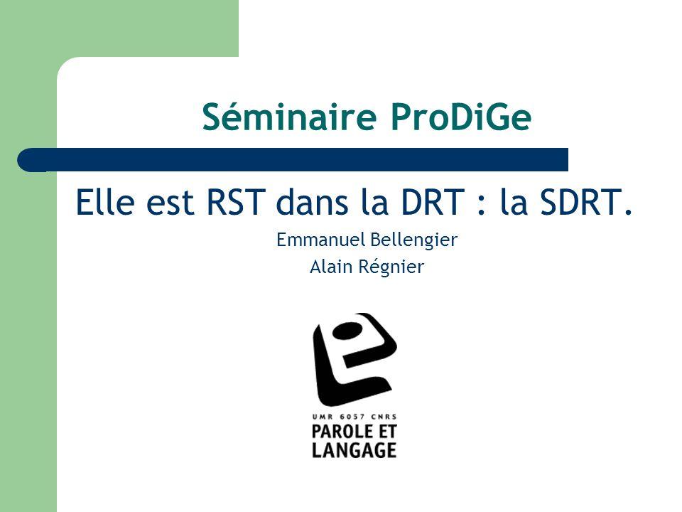 Séminaire ProDiGe Elle est RST dans la DRT : la SDRT. Emmanuel Bellengier Alain Régnier