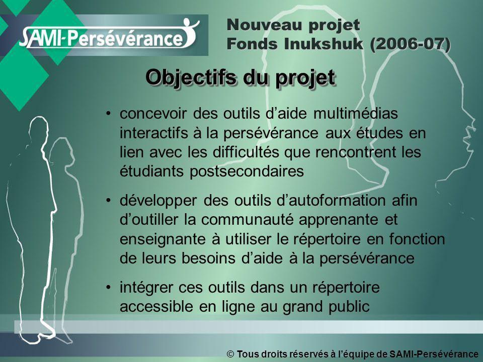 © Tous droits réservés à léquipe de SAMI-Persévérance Objectifs du projet concevoir des outils daide multimédias interactifs à la persévérance aux étu