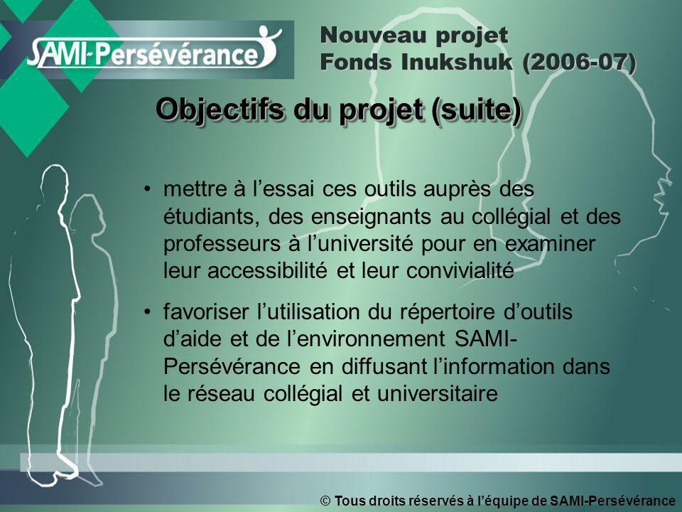 © Tous droits réservés à léquipe de SAMI-Persévérance Objectifs du projet (suite) mettre à lessai ces outils auprès des étudiants, des enseignants au
