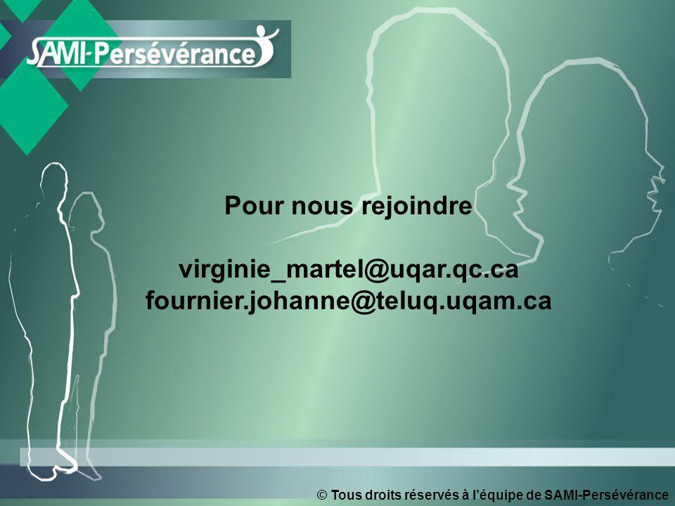 © Tous droits réservés à léquipe de SAMI-Persévérance Pour nous rejoindre virginie_martel@uqar.qc.ca fournier.johanne@teluq.uqam.ca