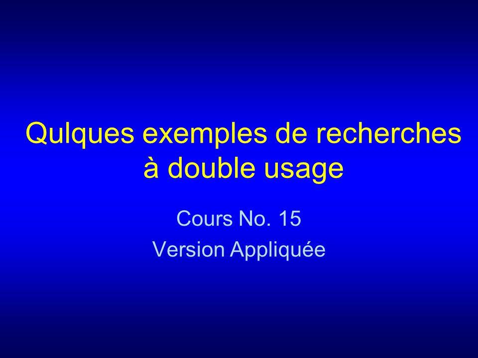 Qulques exemples de recherches à double usage Cours No. 15 Version Appliquée