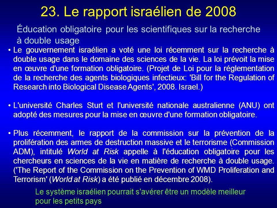 23. Le rapport israélien de 2008 Le gouvernement israélien a voté une loi récemment sur la recherche à double usage dans le domaine des sciences de la