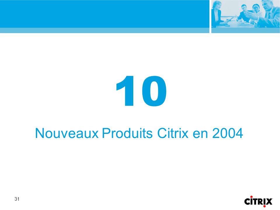 31 Nouveaux Produits Citrix en 2004 10