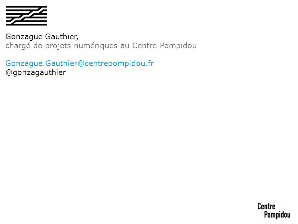 Gonzague Gauthier, chargé de projets numériques au Centre Pompidou Gonzague.Gauthier@centrepompidou.fr @gonzagauthier