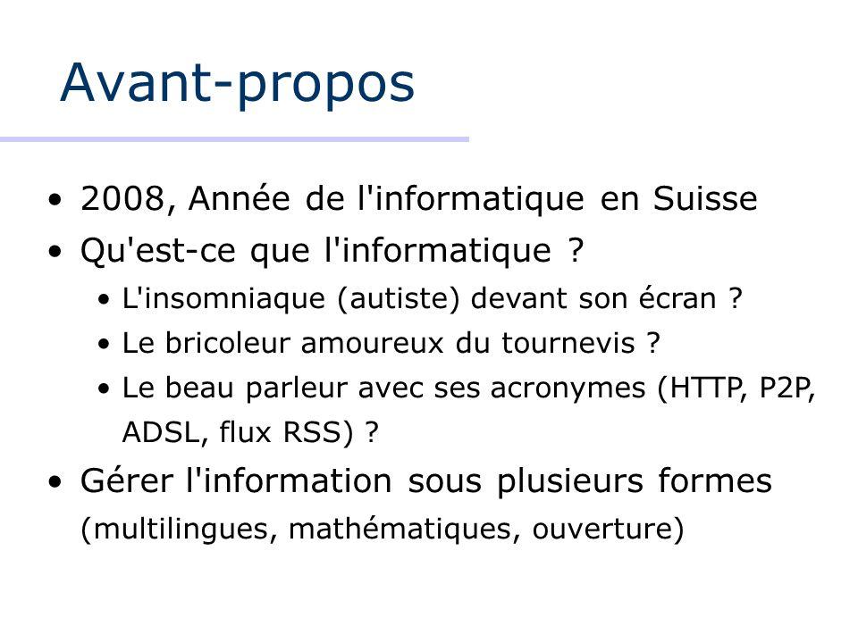 Avant-propos 2008, Année de l'informatique en Suisse Qu'est-ce que l'informatique ? L'insomniaque (autiste) devant son écran ? Le bricoleur amoureux d