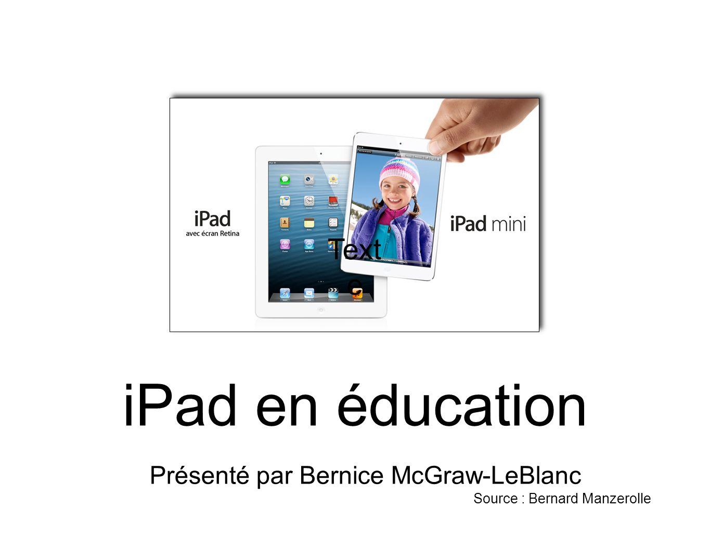 iPad en éducation Présenté par Bernice McGraw-LeBlanc Source : Bernard Manzerolle Text e