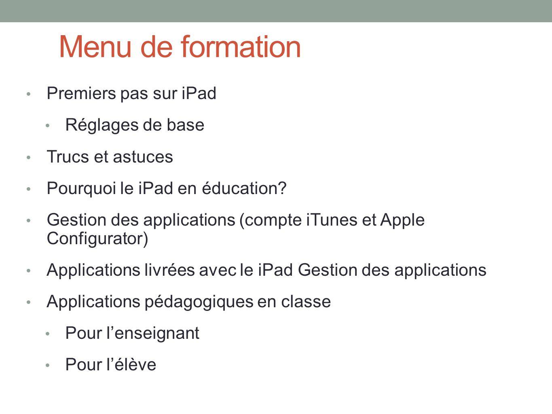 Menu de formation Premiers pas sur iPad Réglages de base Trucs et astuces Pourquoi le iPad en éducation.
