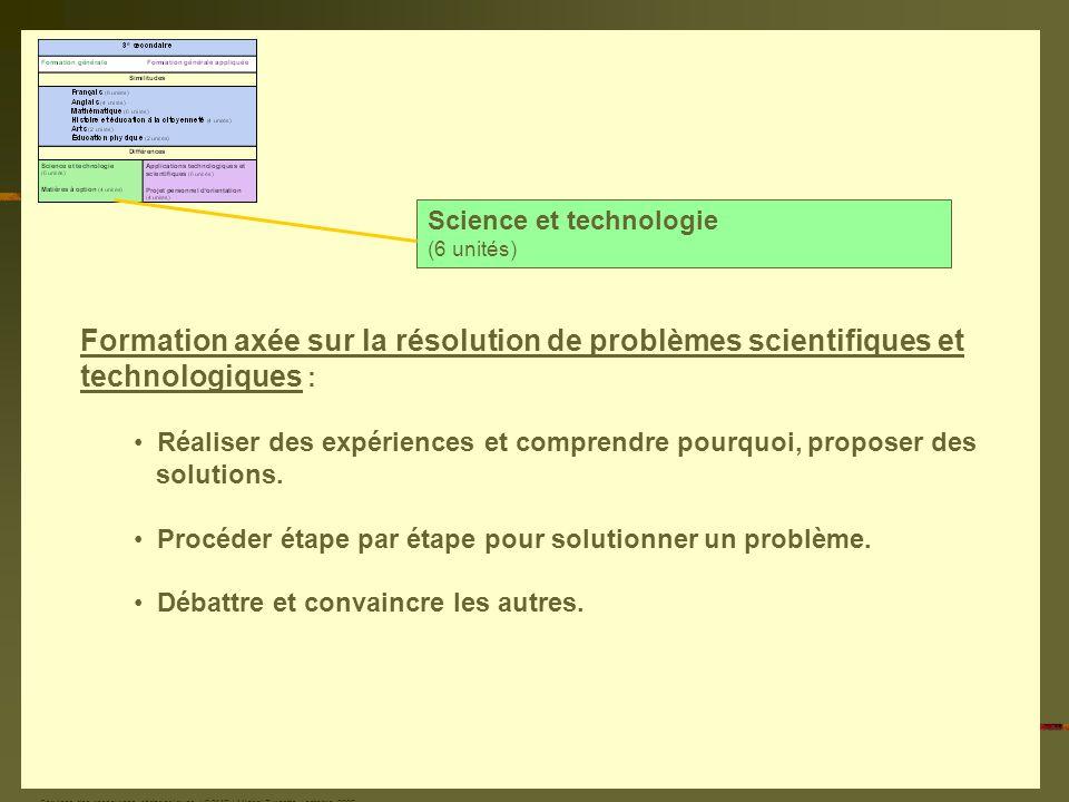 Services des ressources pédagogiques / CSMB / Michel Turcotte / octobre 2006 Science et technologie (6 unités) Formation axée sur la résolution de problèmes scientifiques et technologiques : Réaliser des expériences et comprendre pourquoi, proposer des solutions.
