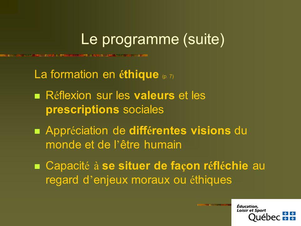 Le programme (suite) La formation en é thique (p. 7) R é flexion sur les valeurs et les prescriptions sociales Appr é ciation de diff é rentes visions