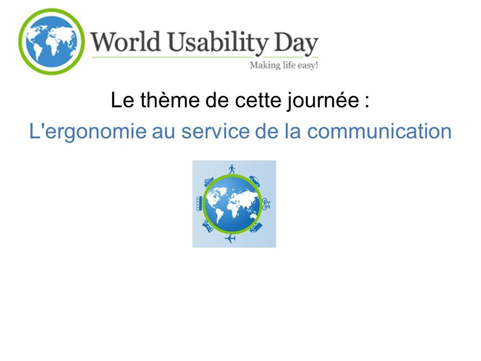 Le thème de cette journée : L ergonomie au service de la communication