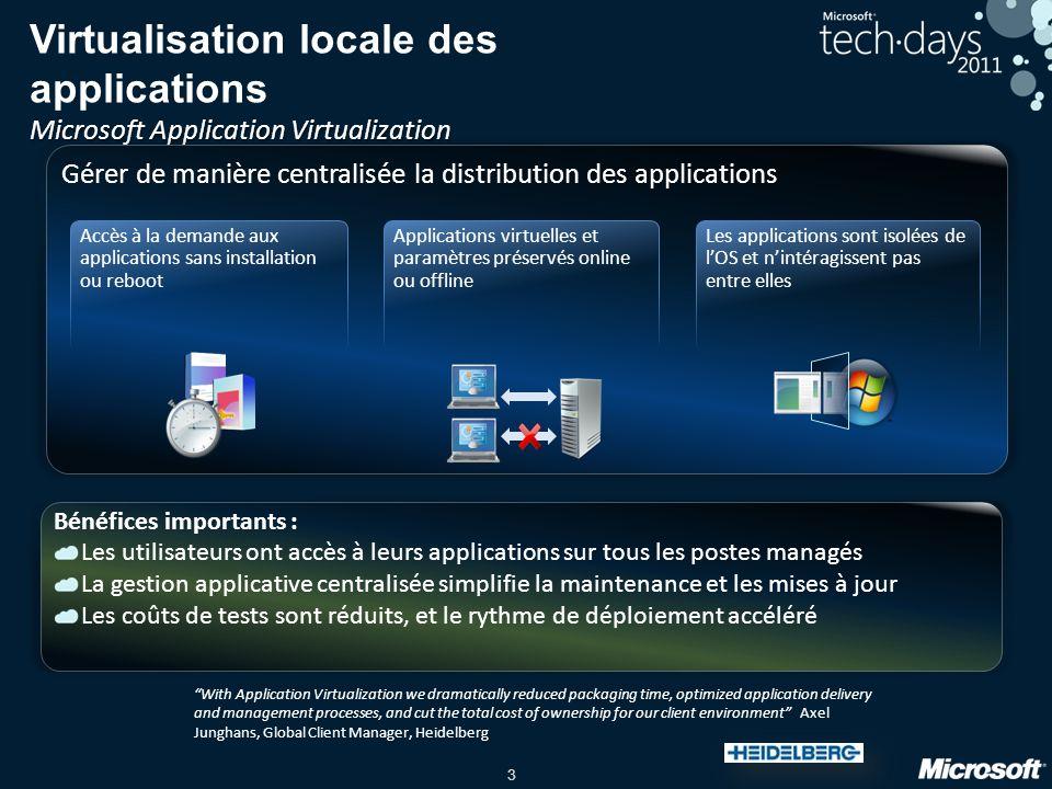 3 Microsoft Application Virtualization Virtualisation locale des applications Microsoft Application Virtualization Bénéfices importants : Les utilisat